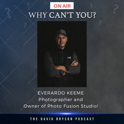 Everardo Keeme Photography Everardo Keeme, Photographer and owner of Photo Fusion Studio is a guest on the Why Can't You? podcast