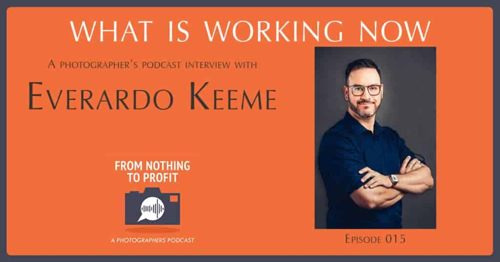 Everardo Keeme From Nothing To Profit Podcast Interview 8 Everardo Keeme Photography